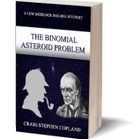 The Binomial Asteroid Problem A New Sherlock Holmes Mystery by Craig Stephen Copland