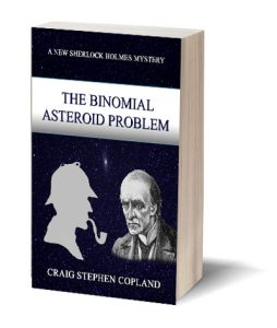 The Binomial Asteroid Probglem, a New Sherlock Holmes Mystery by Craig Stephen Copland