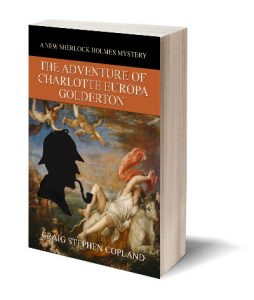 The Adventure of Charlotte Europa Golderton a New Sherlock Holmes Mystery by Craig Stephen Copland
