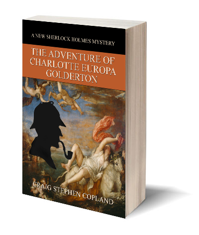 The Adventure of Charlotte Europa Golderton a New Sherlock Holmes Mystery by Craig Stephen Copland