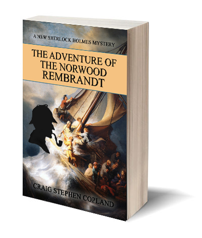 The Adventure of Norwood Rembrandt a New Sherlock Holmes Mystery by Craig Stephen Copland