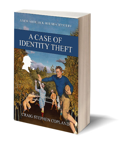 A Case of Identity Theft A New Sherlock Holmes Mystery by Craig Stephen Copland