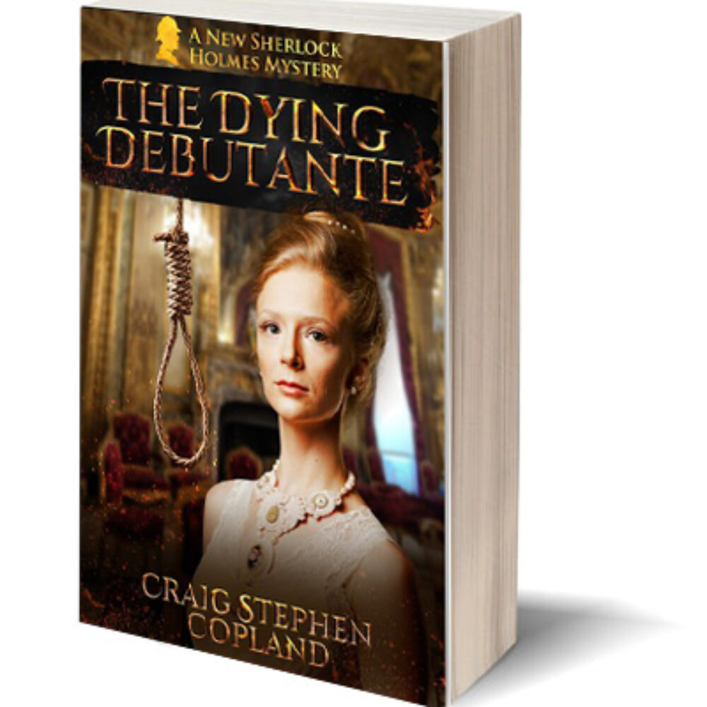 The Dying Debutante A New Sherlock Holmes Mystery by Craig Stephen Copland